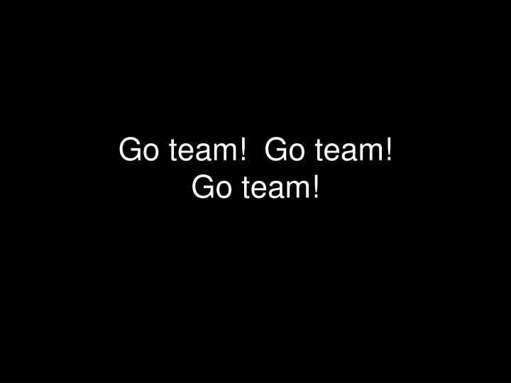 Go team!  Go team!