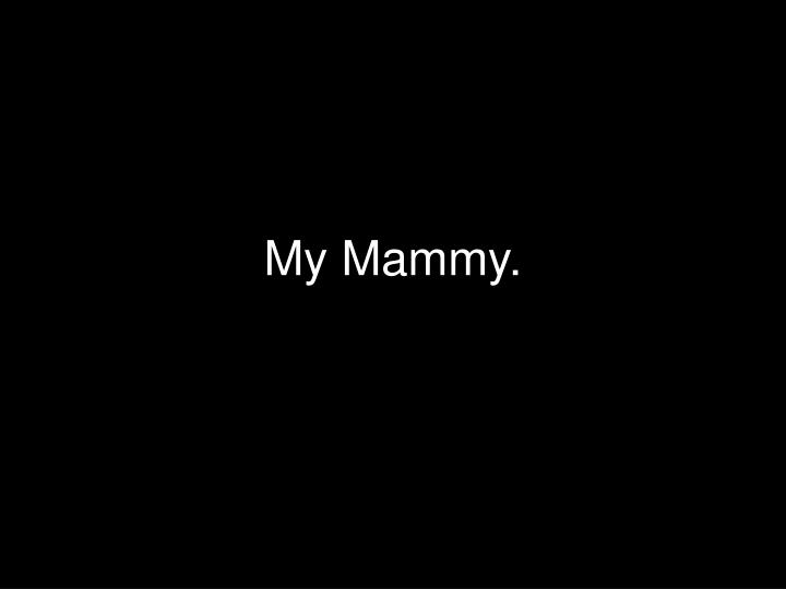 My Mammy.