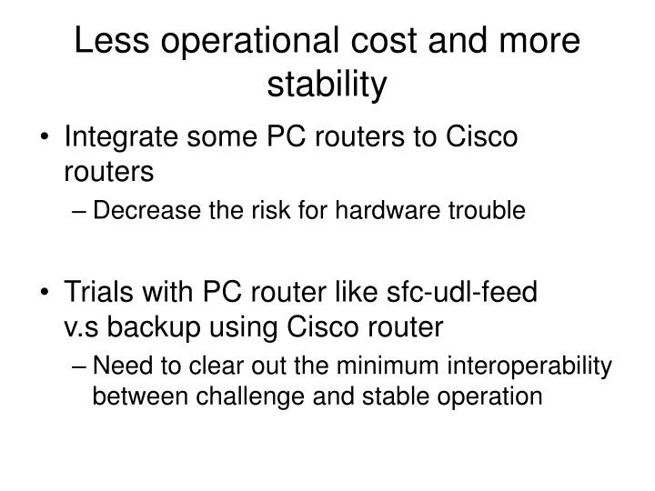 Less operational cost and more stability