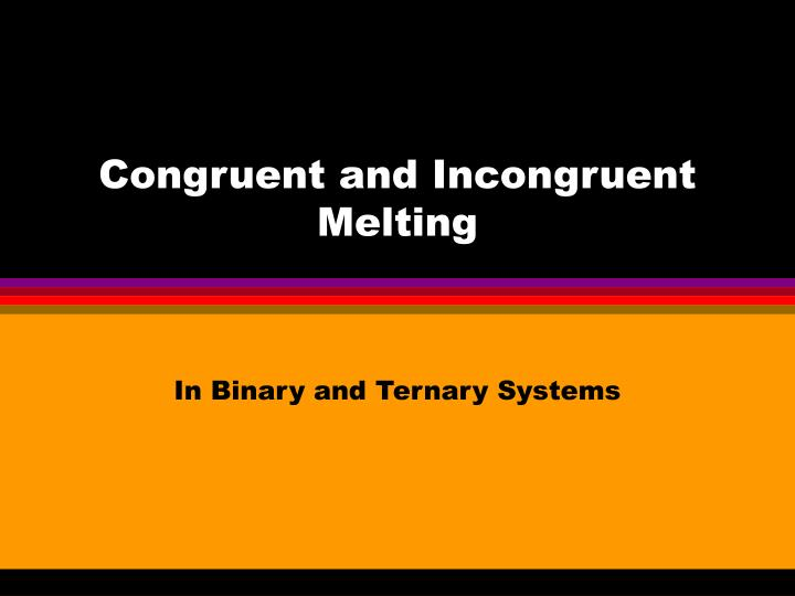 Ppt Congruent And Incongruent Melting Powerpoint Presentation Id