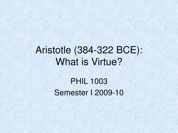 aristotle 384 322 bce what is virtue n.