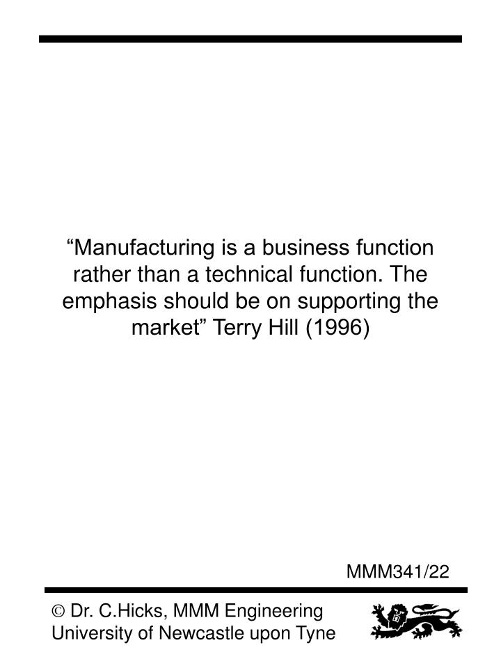 """""""Manufacturing is a business function rather than a technical function. The emphasis should be on supporting the market"""" Terry Hill (1996)"""