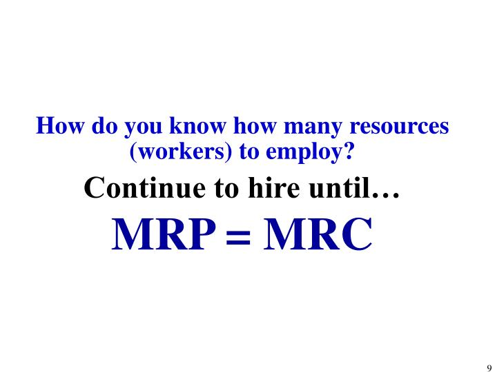 How do you know how many resources (workers) to employ?