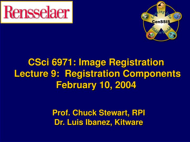 csci 6971 image registration lecture 9 registration components february 10 2004 n.