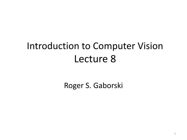 introduction to computer vision lecture 8 n.