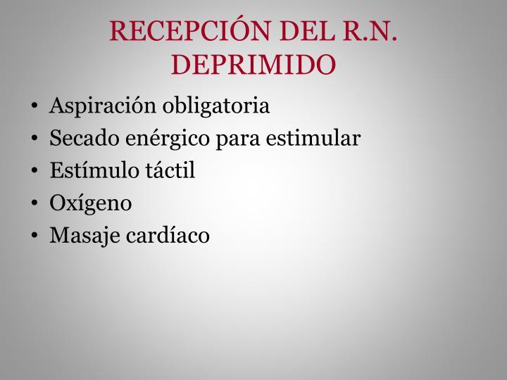 RECEPCIÓN DEL R.N. DEPRIMIDO