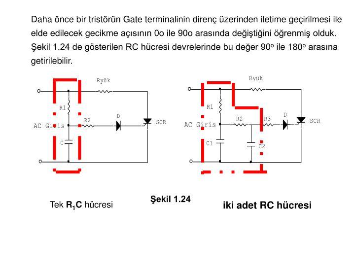 Daha önce bir tristörün Gate terminalinin direnç üzerinden iletime geçirilmesi ile elde edilecek gecikme açısının 0o ile 90o arasında değiştiğini öğrenmiş olduk. Şekil 1.24 de gösterilen RC hücresi devrelerinde bu değer 90