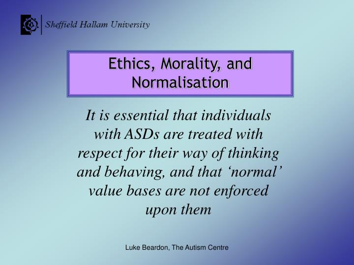 Ethics, Morality, and Normalisation