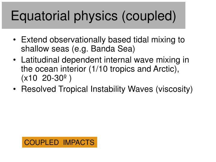 Equatorial physics (coupled)