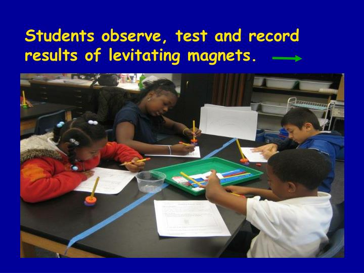 Students observe, test and record results of levitating magnets.