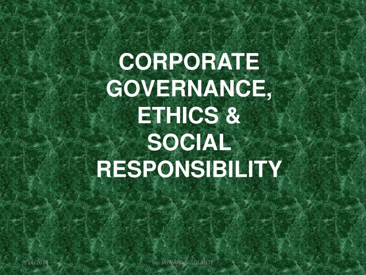 CORPORATE GOVERNANCE, ETHICS & SOCIAL RESPONSIBILITY