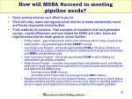 how will msba succeed in meeting pipeline needs