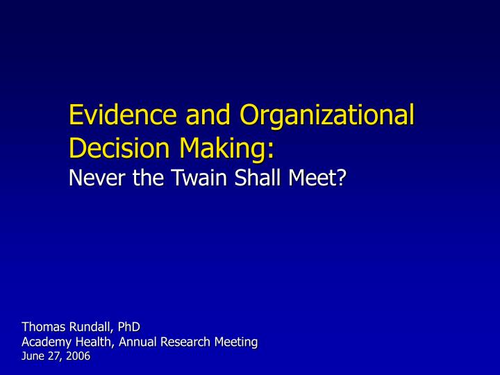 Evidence and organizational decision making never the twain shall meet