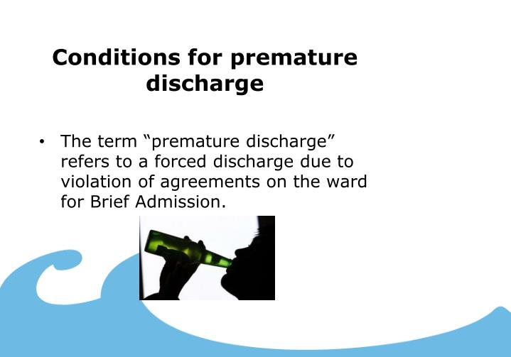 Conditions for premature discharge