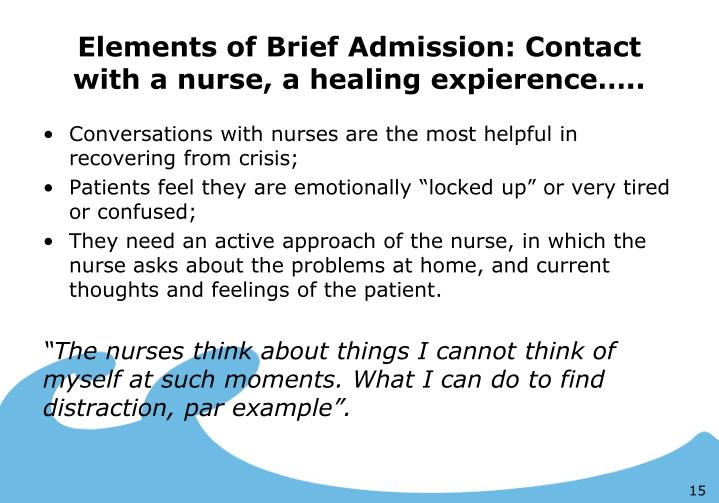 Elements of Brief Admission: Contact with a nurse, a healing expierence…..
