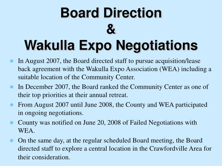 In August 2007, the Board directed staff to pursue acquisition/lease back agreement with the Wakulla Expo Association (WEA) including a suitable location of the Community Center.