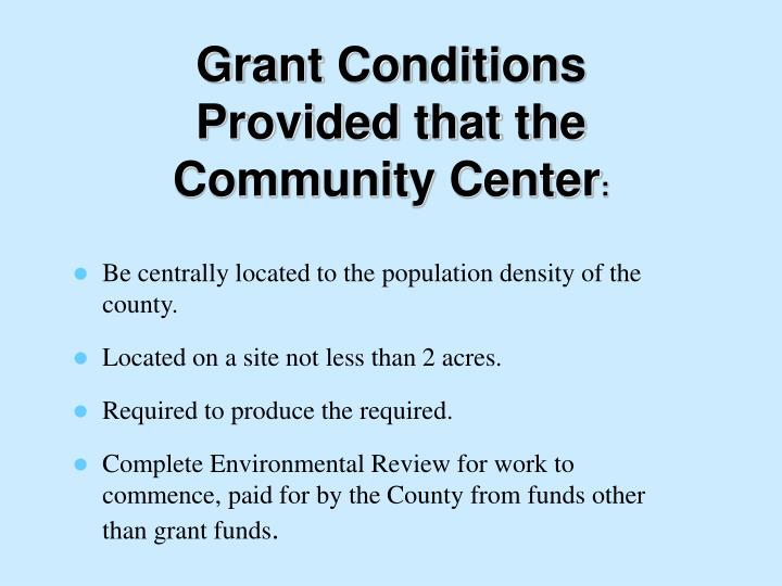 Grant conditions provided that the community center