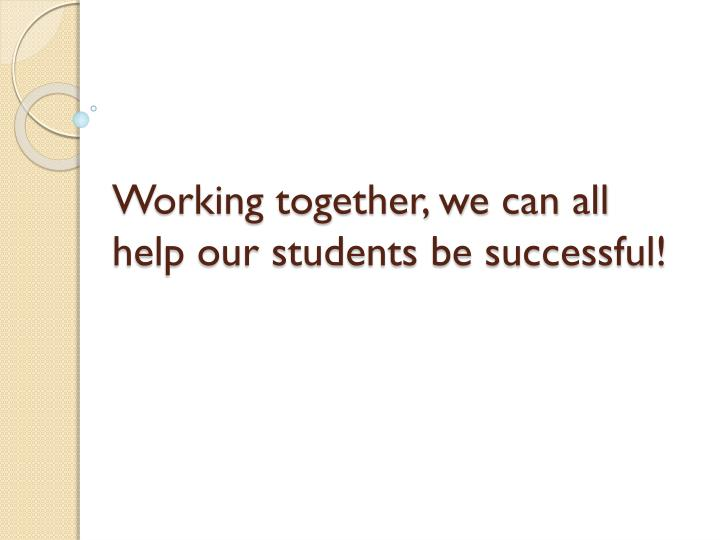 Working together, we can all help our students be successful!