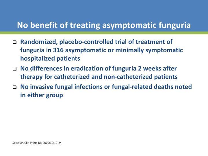 No benefit of treating asymptomatic funguria