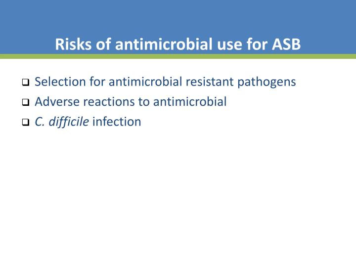 Risks of antimicrobial use for ASB