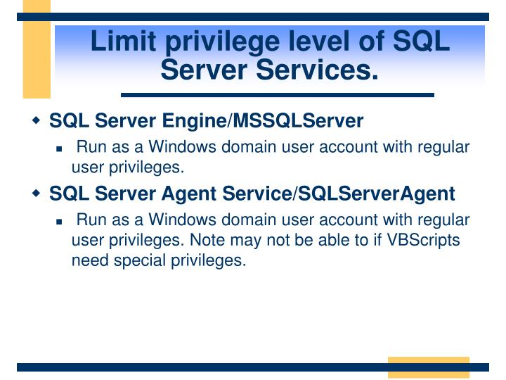 Limit privilege level of SQL Server Services.