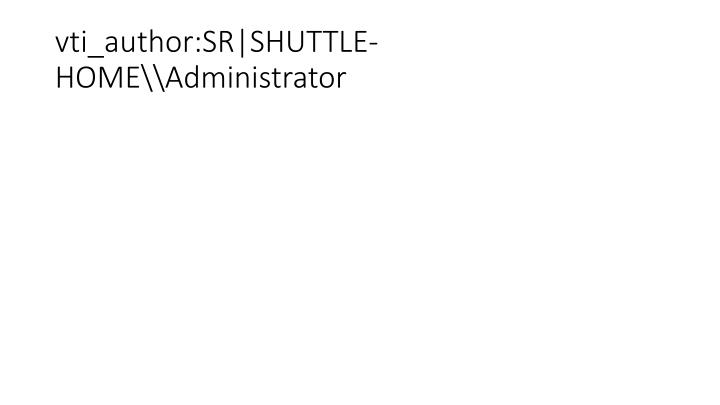 vti_author:SR|SHUTTLE-HOME\Administrator