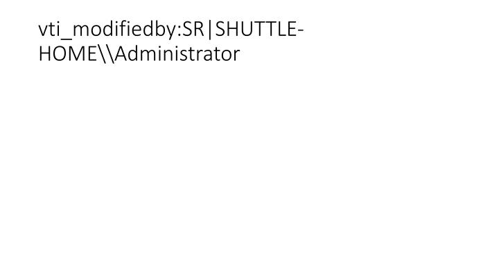 vti_modifiedby:SR|SHUTTLE-HOME\Administrator