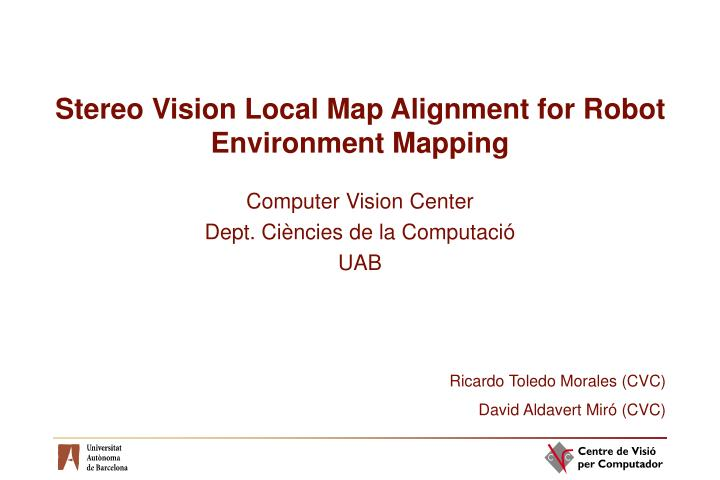 stereo vision local map alignment for robot environment mapping n.