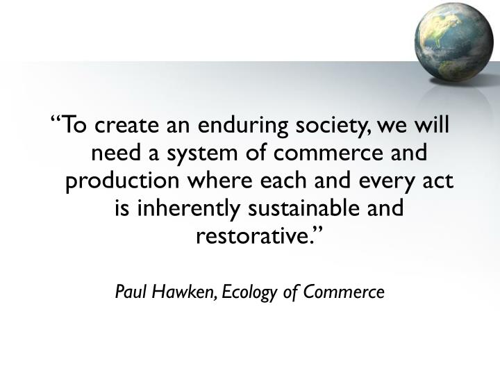 """""""To create an enduring society, we will need a system of commerce and production where each and ev..."""