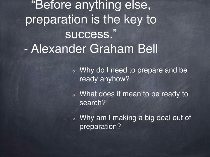Before anything else preparation is the key to success alexander graham bell