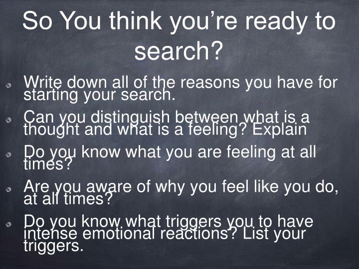So You think you're ready to search?