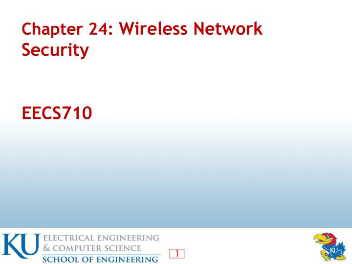 PPT - Chapter 24: Wireless Network Security EECS710