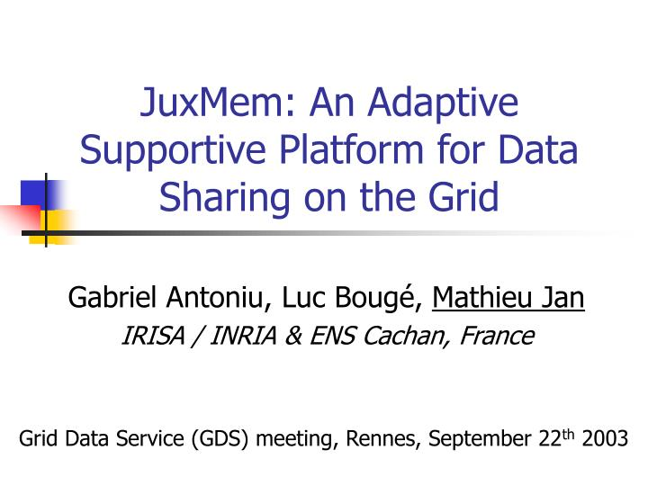 Juxmem an adaptive supportive platform for data sharing on the grid