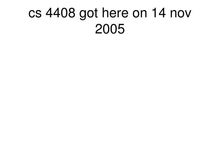 cs 4408 got here on 14 nov 2005