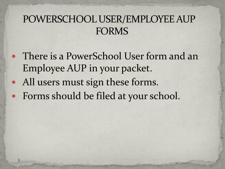 POWERSCHOOL USER/EMPLOYEE AUP FORMS