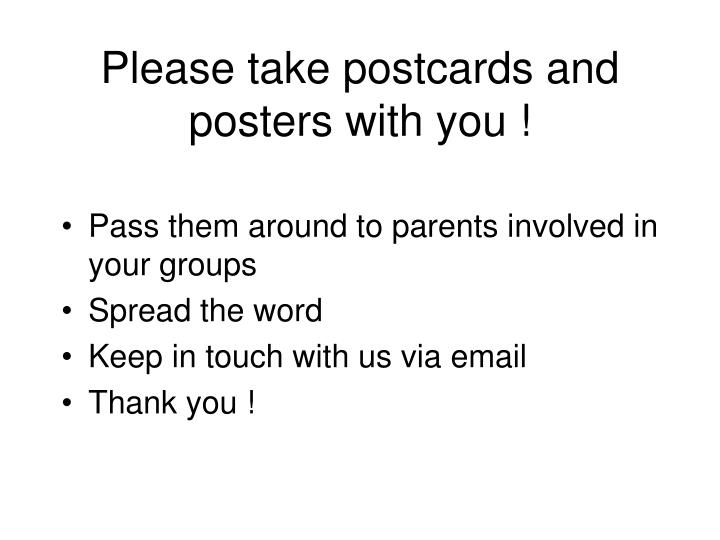 Please take postcards and posters with you !