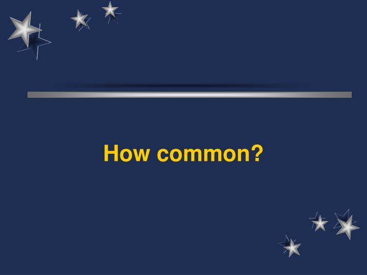 How common?