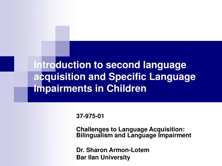 second language acquisition in childhood In the era of globalization, learning a second language during childhood can provide developmental and social benefits this topic aims to further understanding of.