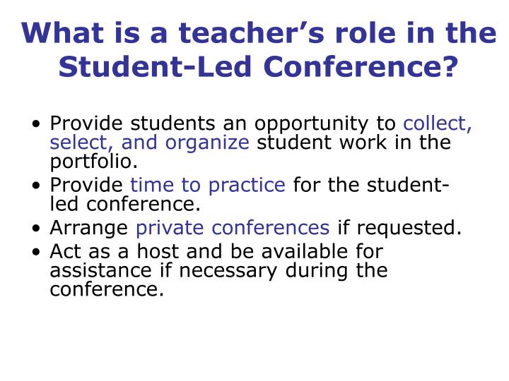 What is a teacher's role in the Student-Led Conference?