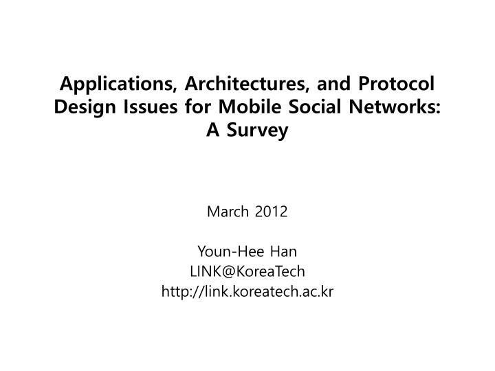 Applications architectures and protocol design issues for mobile social networks a survey