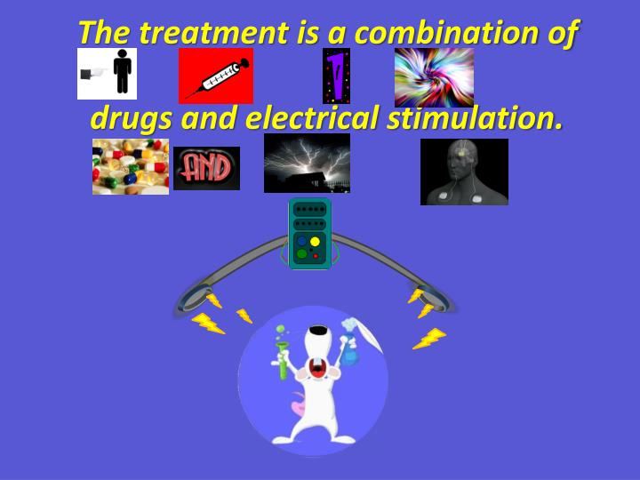 The treatment is a combination of drugs and electrical stimulation