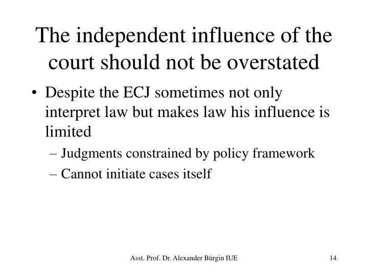 The independent influence of the court should not be overstated