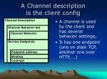 a channel description is the client config