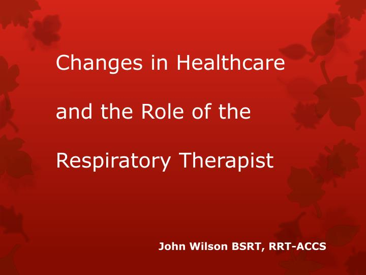 Changes in healthcare and the role of the respiratory therapist