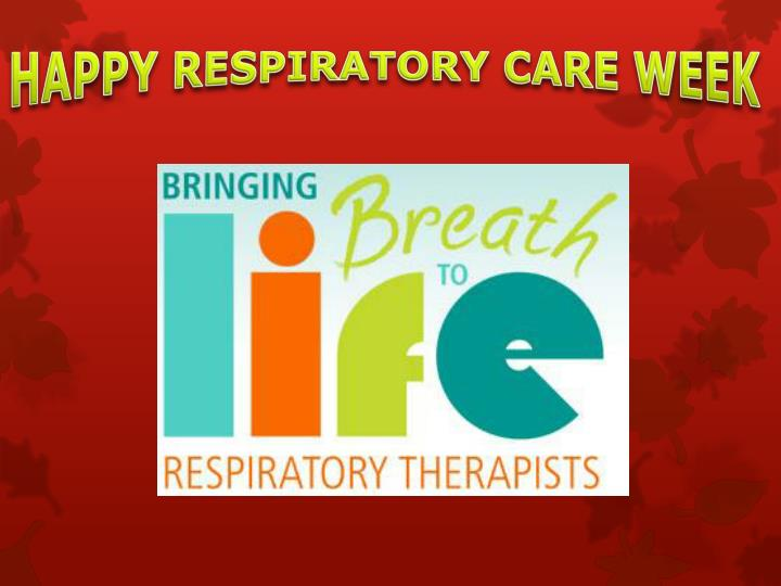 HAPPY RESPIRATORY CARE WEEK