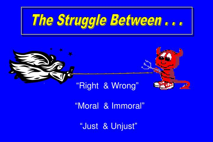 The Struggle Between . . .