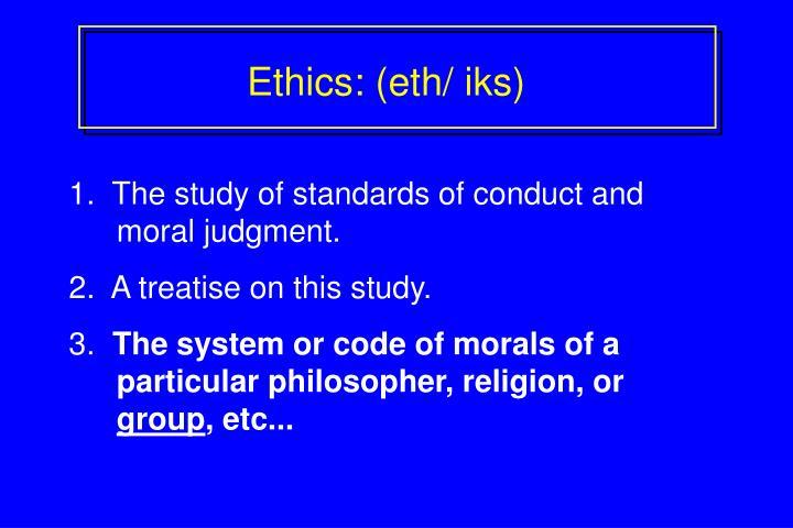 Ethics: (eth/ iks)