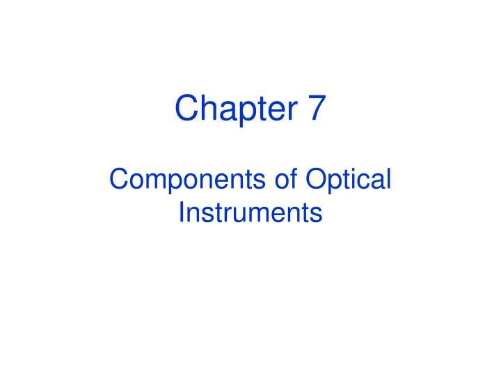 chapter 7 components of optical instruments n.