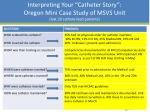 interpreting your catheter story oregon mini case study of msvs unit last 20 catheterized patients