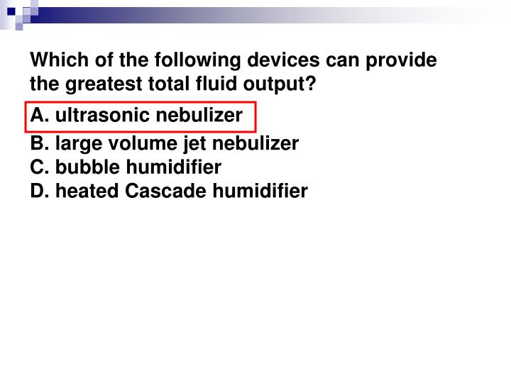 Which of the following devices can provide the greatest total fluid output?